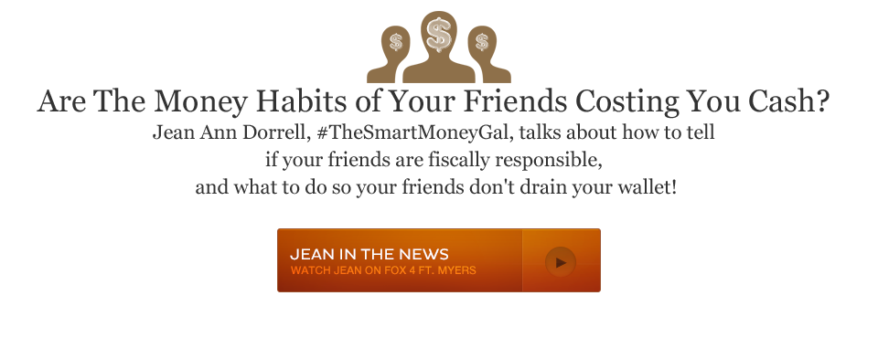Are The Money Habits of Your Friends Costing You Cash? Jean Ann Dorrell, #TheSmartMoneyGal, talks about how to tell if your friends are fiscally responsible, and what to do so your friends don't drain your wallet!