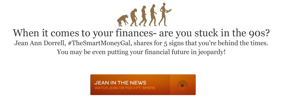 When it comes to your finances- are you stuck in the 90s? Jean Ann Dorrell, #TheSmartMoneyGal, shares for 5 signs that you're behind the times. You may be even putting your financial future in jeopardy!